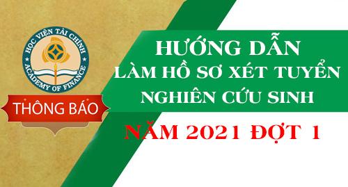 HƯỚNG DẪN LÀM HỒ SƠ XÉT TUYỂN NGHIÊN CỨU SINH Năm 2021 đợt 1